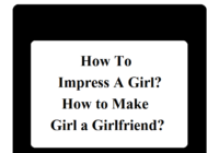 How To Impress A Girl? How to Make Girl a Girlfriend?